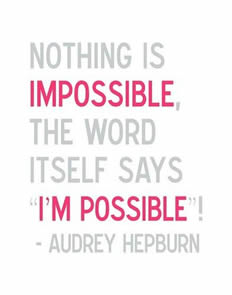 Nothing is Impossible if You Set Your Mind to It
